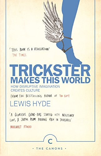 Trickster Makes This World: How Disruptive Imagination Creates Culture. (Canons) By Lewis Hyde