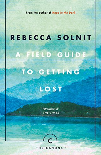 A Field Guide To Getting Lost (Canons) By Rebecca Solnit