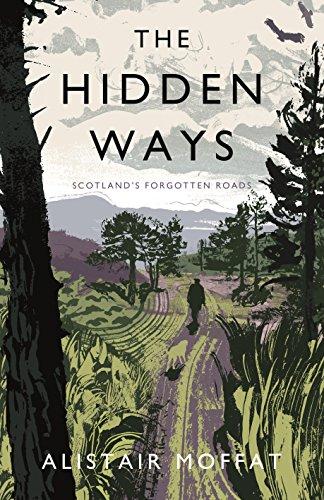 The Hidden Ways: Scotland's Forgotten Roads by Alistair Moffat
