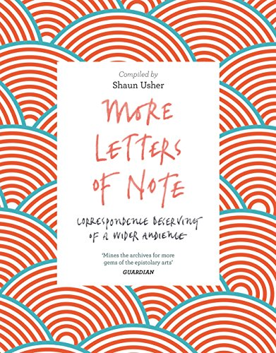 More Letters of Note: Correspondence Deserving of a Wider Audience By Compiled by Shaun Usher
