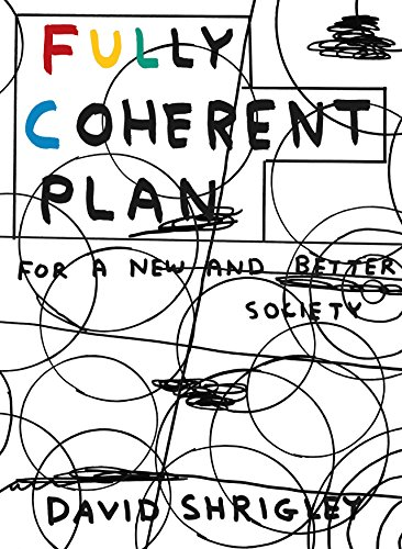 Fully Coherent Plan: For a New and Better Society By David Shrigley