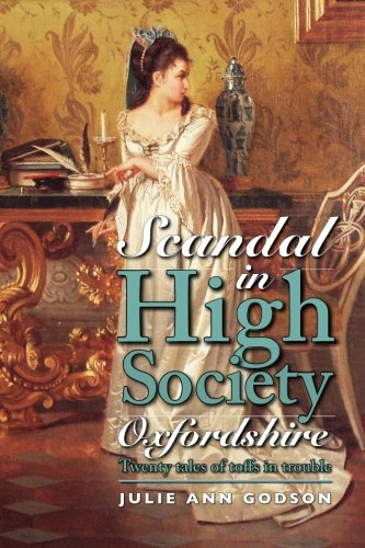 Scandal in High Society Oxfordshire: Twenty tales of toffs in trouble By Julie Ann Godson
