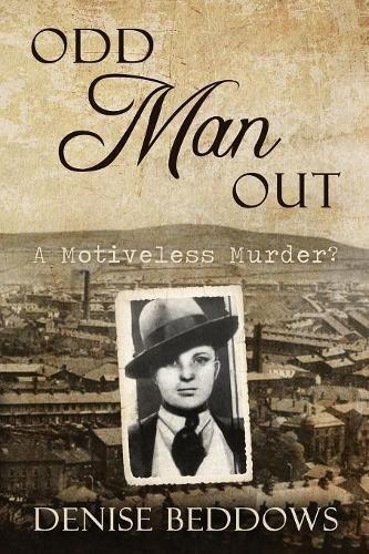 ODD MAN OUT - A Motiveless Murder? By Denise Beddows