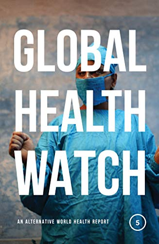 Global Health Watch 5: An Alternative World Health Report By People's Health Movement