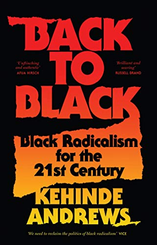 Back to Black: Retelling Black Radicalism for the 21st Century (Blackness in Britain) By Kehinde Andrews