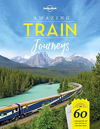 Amazing Train Journeys (Lonely Planet) By Lonely Planet