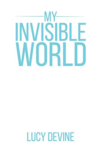 My Invisible World By Lucy Devine