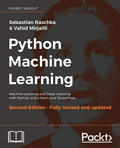 Python Machine Learning: Machine Learning and Deep Learning with Python, scikit-learn, and TensorFlow, 2nd Edition By Sebastian Raschka