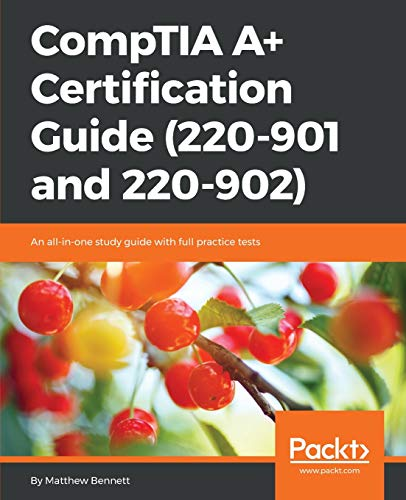 CompTIA A+ Certification Guide (220-901 and 220-902) By Matthew Bennett