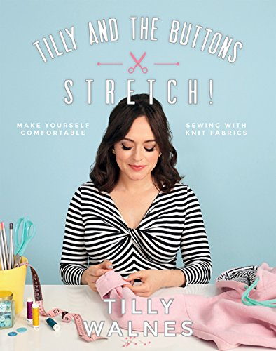 Tilly and the Buttons: Stretch! By Tilly Walnes