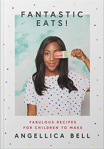 Fantastic Eats! By Angellica Bell