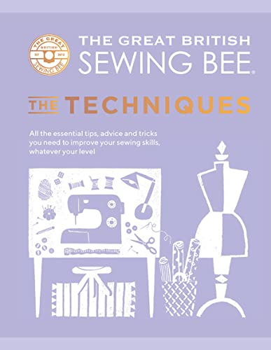 The Great British Sewing Bee: The Techniques By The Great British Sewing Bee