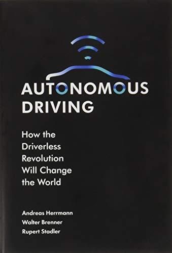 Autonomous Driving: How the Driverless Revolution will Change the World By Rupert Stadler