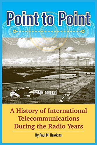 Point to Point: A History of International Telecommunications During the Radio Years By Paul M. Hawkins