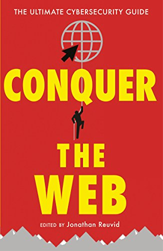 Conquer the Web: The Ultimate Cybersecurity Guide (Smart Skills) By Edited by Jonathan Reuvid