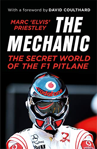 The Mechanic: The Secret World of the F1 Pitlane By Marc 'Elvis' Priestley