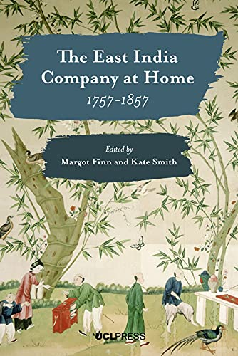 The East India Company at Home, 1757-1857 By Margot Finn