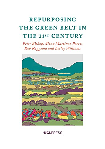 Repurposing the Green Belt in the 21st Century By Peter Bishop