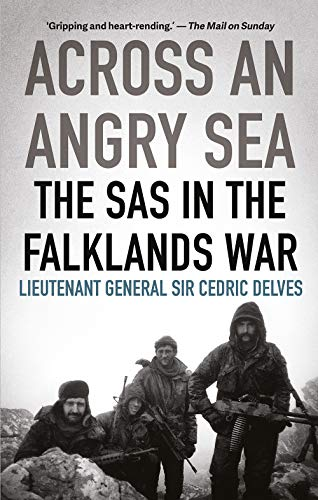 Across An Angry Sea: The SAS in the Falklands War By Cedric Delves