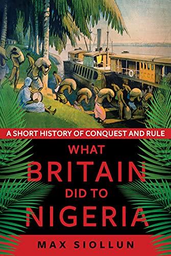 What Britain Did to Nigeria By Max Siollun