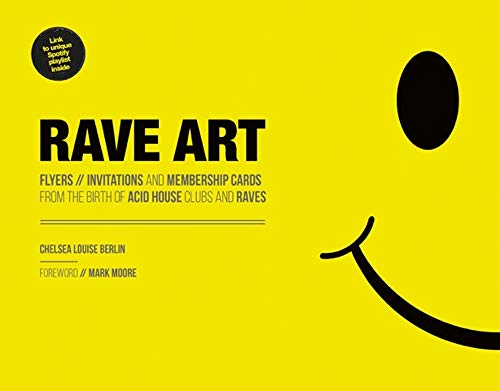 Rave Art: Art from the Birth of Acid House, Clubs and Raves By Chelsea Louise Berlin