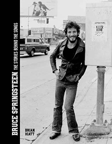 Bruce Springsteen - The Stories Behind the Songs By Brian Hiatt