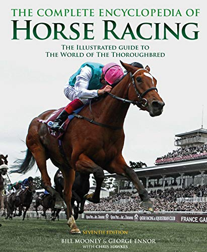 The Complete Encyclopedia of  Horse Racing By Bill Mooney