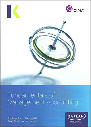 BA2 FUNDAMENTALS OF MANAGEMENT ACOUNTING - EXAM PRACTICE KIT By Kaplan Publishing