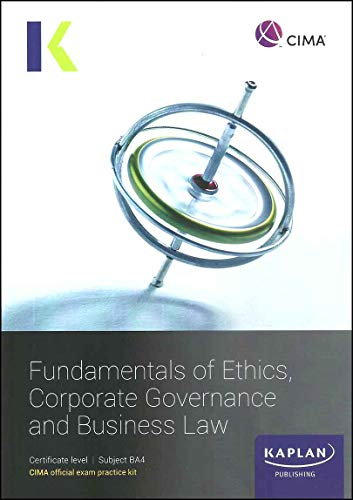 BA4 FUNDAMENTALS OF ETHICS, CORPORATE GOVERNANCE AND BUSINESS LAW - EXAM PRACTICE KIT By Kaplan Publishing