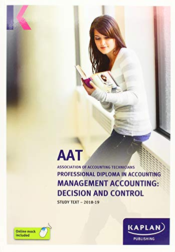 MANAGEMENT ACCOUNTING: DECISION AND CONTROL - STUDY TEXT (Aat Study Texts) By KAPLAN PUBLISHING