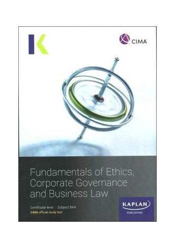 BA4 FUNDAMENTALS OF ETHICS, CORPORATE GOVERNANCE AND BUSINESS LAW - STUDY TEXT By Kaplan Publishing