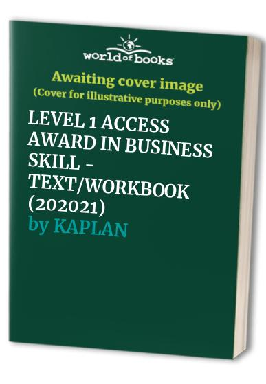 LEVEL 1 ACCESS AWARD IN BUSINESS SKILL - TEXT/WORKBOOK By KAPLAN