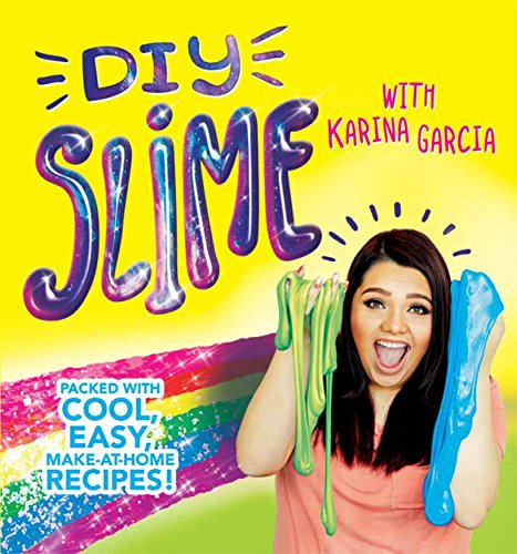DIY Slime with Karina Garcia: Packed with cool, easy, make-at-home recipes! by Karina Garcia