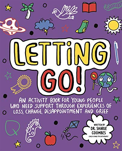Letting Go! Mindful Kids By Dr. Sharie Coombes, Ed.D, MA (PsychPsych), DHypPsych(UK), Senior QHP, B.Ed.