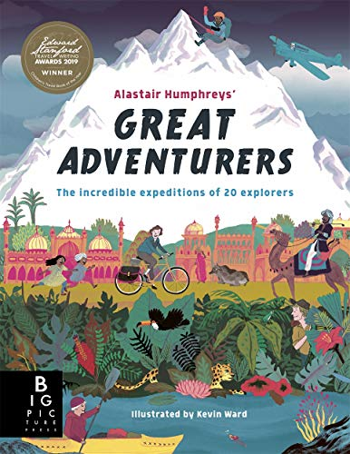 Alastair Humphreys' Great Adventurers By Alastair Humphreys