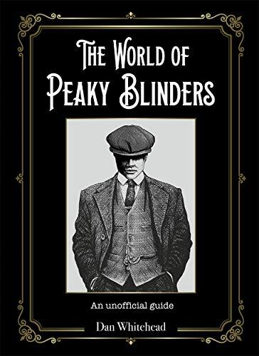 The World of Peaky Blinders By Dan Whitehead