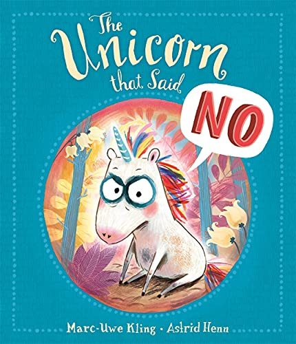 The Unicorn That Said No By Marc-Uwe Kling