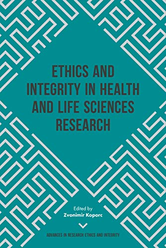 Ethics and Integrity in Health and Life Sciences Research By Volume editor Zvonimir Koporc