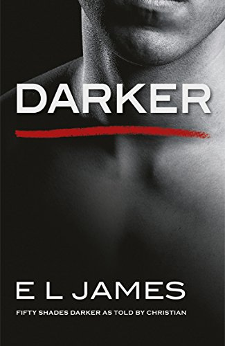 Darker: 'Fifty Shades Darker' as told by Christian By E L James
