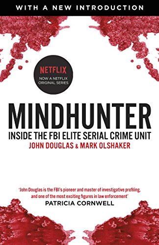 Mindhunter: Inside the FBI Elite Serial Crime Unit (Now A Netflix Series) By John Douglas