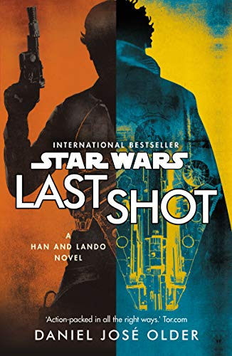 Star Wars: Last Shot: A Han and Lando Novel By Daniel Jose Older