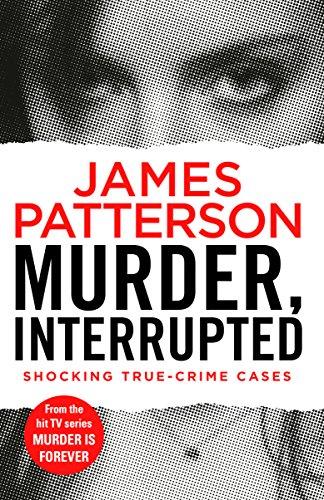 Murder, Interrupted: (Murder Is Forever: Volume 1) by James Patterson