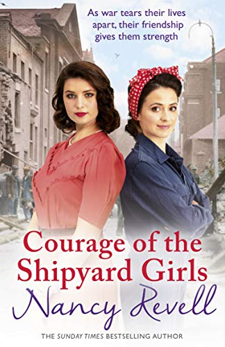 Courage of the Shipyard Girls By Nancy Revell