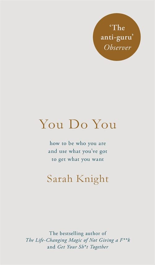 You Do You: (A No-F**ks-Given Guide) how to be who you are and use what you've got to get what you want By Sarah Knight