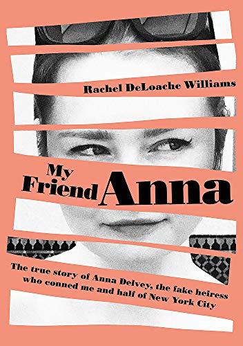 My Friend Anna: The true story of the fake heiress of New York City von Rachel DeLoache Williams
