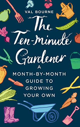 The Ten-Minute Gardener: A month-by-month guide to growing your own By Val Bourne
