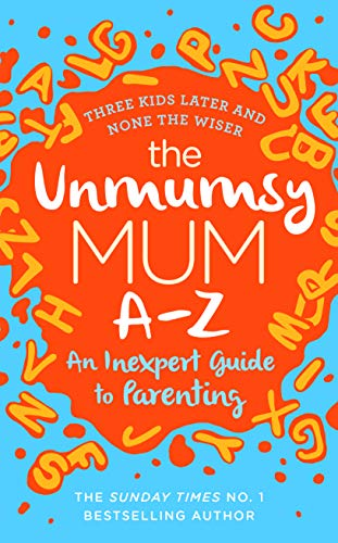 The Unmumsy Mum A-Z - An Inexpert Guide to Parenting By The Unmumsy Mum
