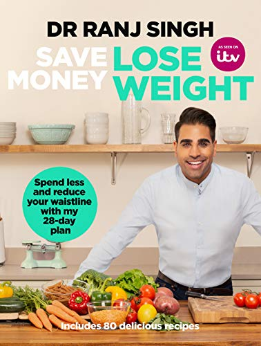 Save Money Lose Weight: Spend Less and Reduce Your Waistline with My 28-day Plan By Ranj Singh