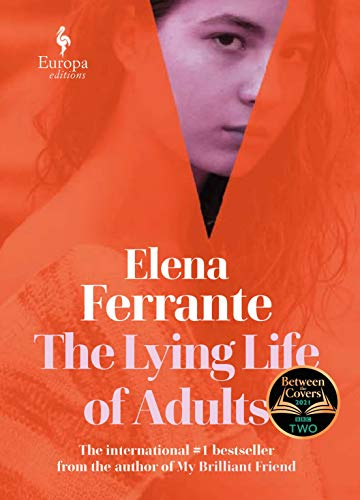 The Lying Life of Adults: A SUNDAY TIMES BESTSELLER By Elena Ferrante