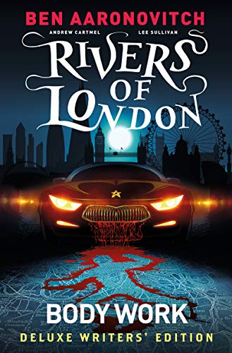 Rivers of London Vol. 1: Body Work Deluxe Writers' Edition By Ben Aaronovitch